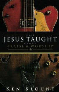 Book Review – What Jesus Taught About Praise & Worship