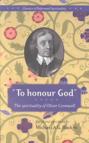 Book Review – To Honour God: The Spirituality of Oliver Cromwell