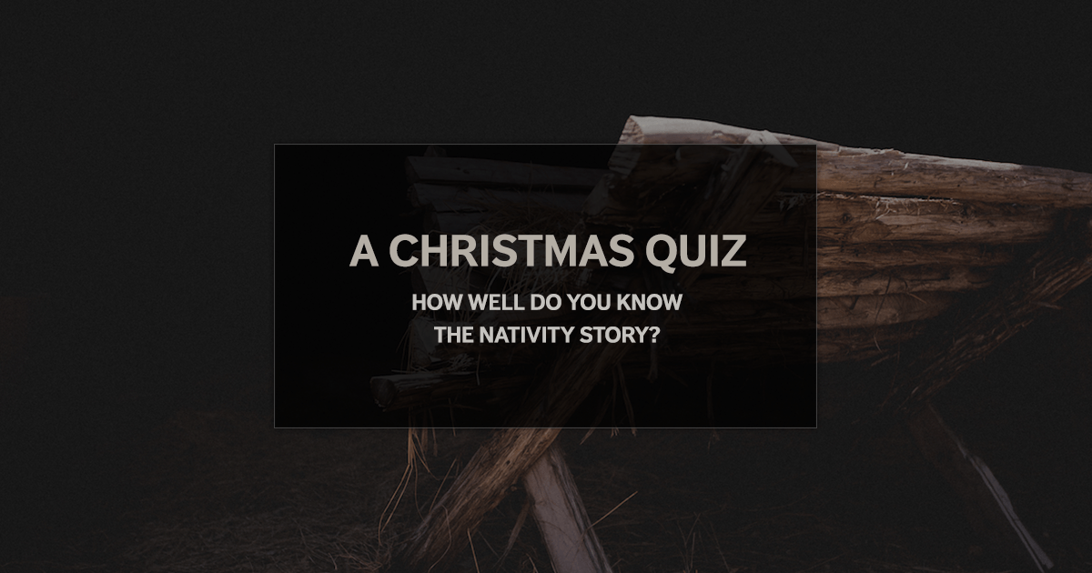 A Christmas Quiz: How Well Do You Know the Nativity Story? - Tim ...