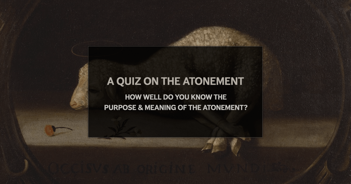 A Quiz on the Atonement - Tim Challies