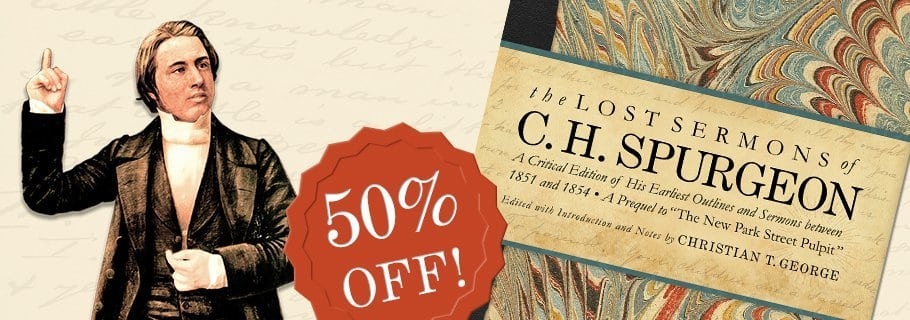 The Story Behind The Lost Sermons of C  H  Spurgeon - Tim Challies