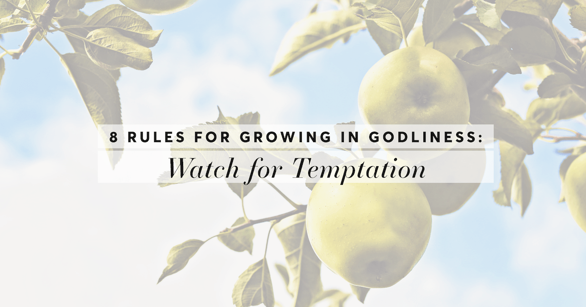 Rule #4: Watch for Temptation (8 Rules for Growing in Godliness)