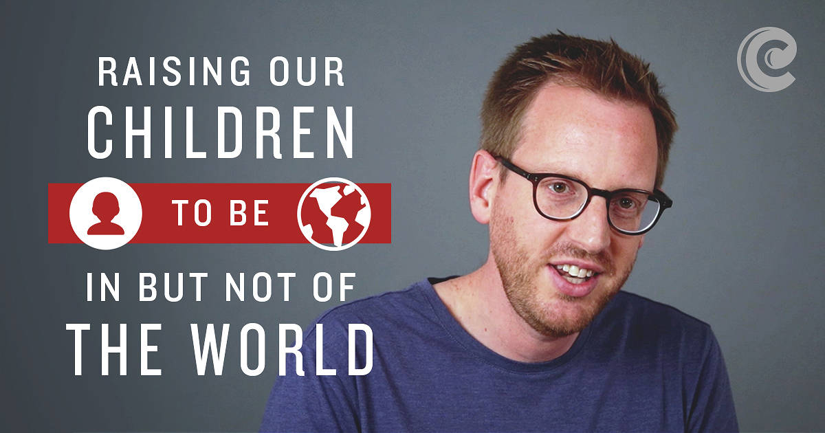 Raising Our Children To Be In But Not Of The World