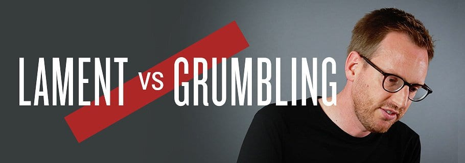 The Difference Between Lament and Grumbling