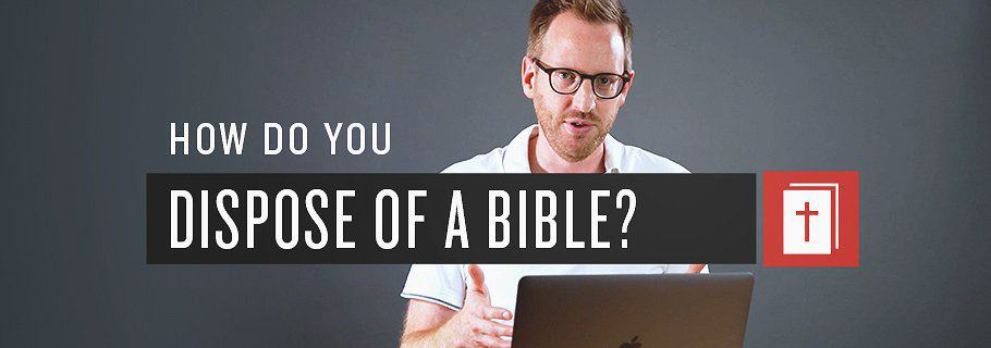 How Should You Dispose of a Bible ? - Tim Challies