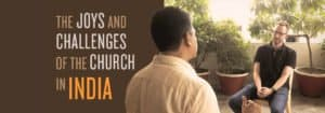 The Joys and Challenges of the Church in India