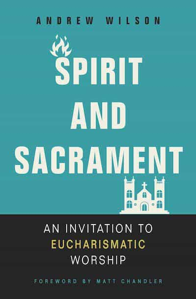 Spirit and Sacrament: An Invitation to Eucharismatic Worship