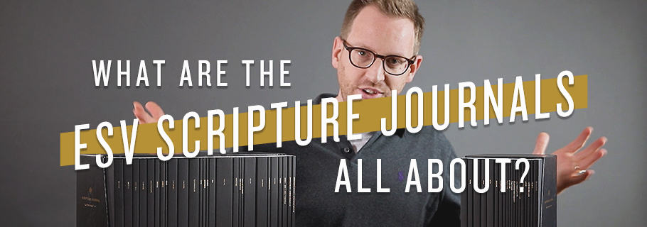 What Are The ESV Scripture Journals All About?