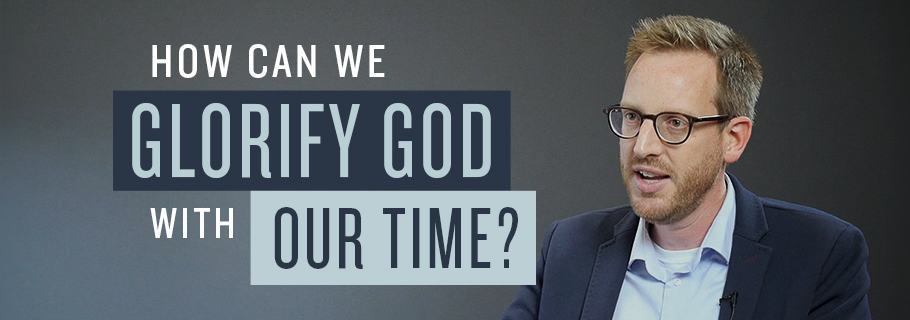 How Can We Glorify God with Our Time?