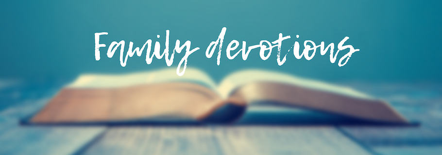 What's the Purpose (and the Benefit) of Family Devotions?