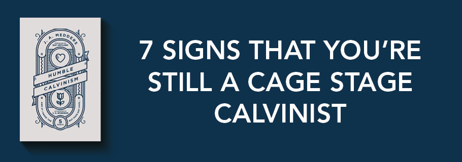 7 Signs That You're a Cage-Stage Calvinist