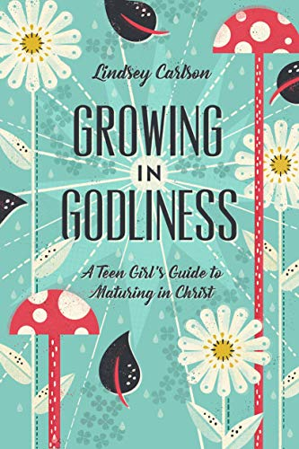 A Teen Girl's Guide To Growing in Christ
