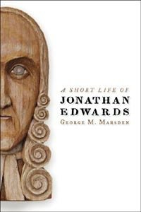 Book Review – A Short Life of Jonathan Edwards