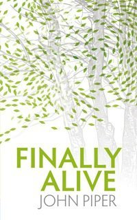 Book Review – Finally Alive by John Piper