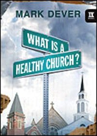 """What is a Healthy Church?"" by Mark Dever"
