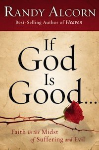 "Book Review – ""If God Is Good"" by Randy Alcorn"