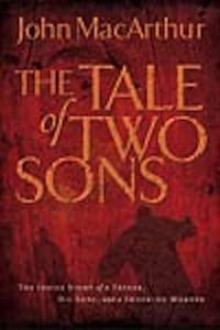"Book Review – ""A Tale of Two Sons"" by John MacArthur"