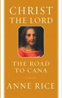 "Book Review – ""Christ the Lord: The Road to Cana"" by Anne Rice"